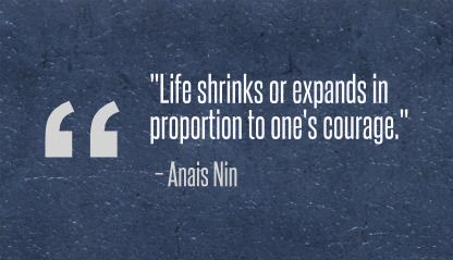 shrinks or expands in proportion to one   s courage     - Anais NinAnais Nin Quotes Courage